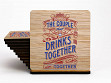 Set of 4 UV Printed Coasters: Drink Together Stay Together - Case of 6