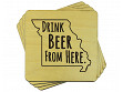Drink Beer From Here Coaster - Missouri - Case of 6