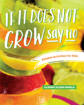 If It Does Not Grow Say No: Eatable Activities for Kids