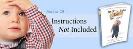 Instructions Not Included; A Pediatrician's Prescription for Raising the Best Kids on the Block