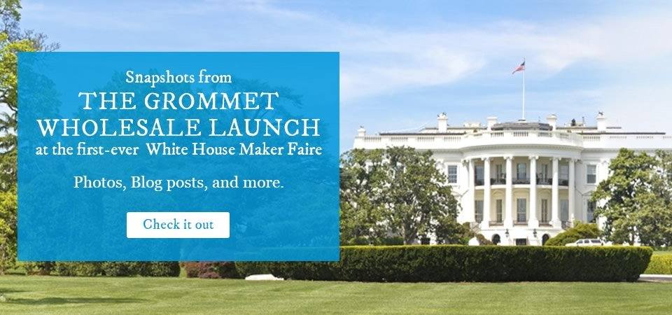 The Grommet goes to the White House